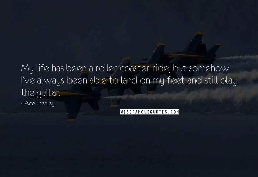 Ace Frehley Quotes My Life Has Been A Roller Coaster Ride But