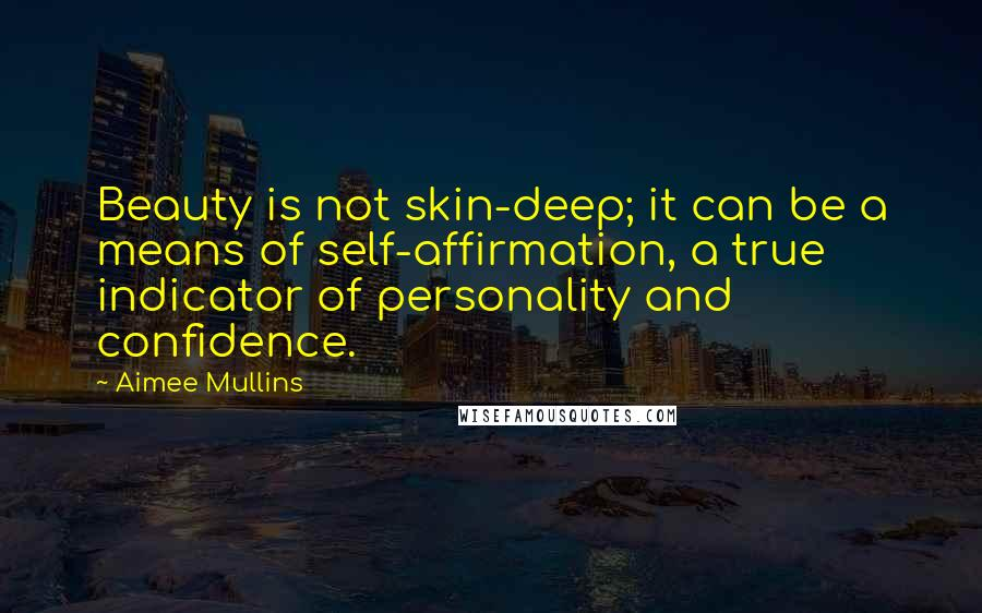 Aimee Mullins Quotes: Beauty is not skin-deep; it can be a means of self-affirmation, a true indicator of personality and confidence.