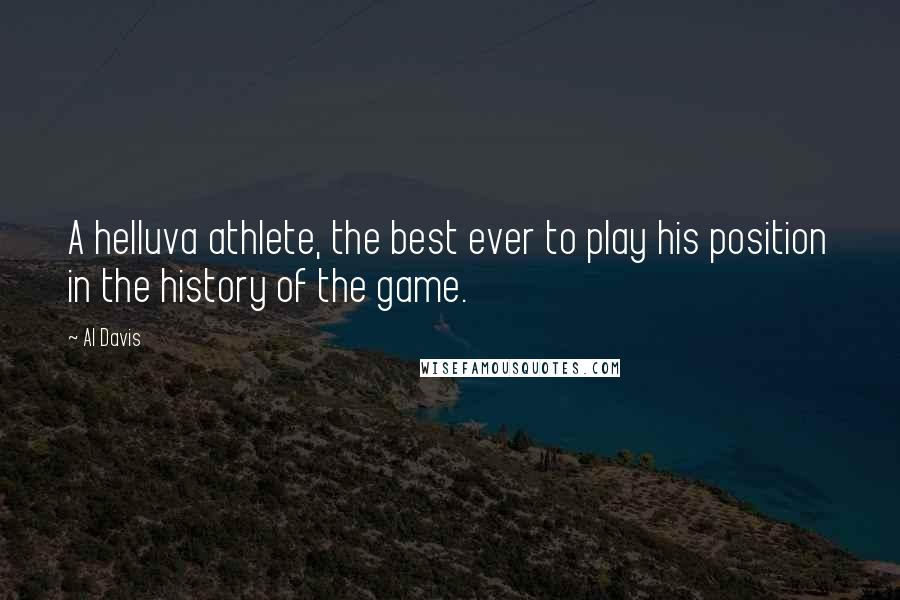 Al Davis Quotes: A helluva athlete, the best ever to play his position in the history of the game.
