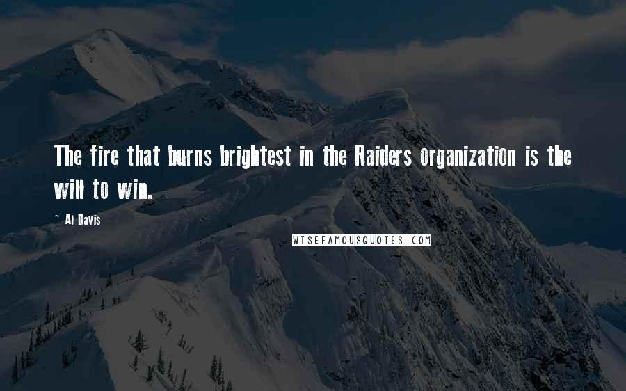Al Davis Quotes: The fire that burns brightest in the Raiders organization is the will to win.