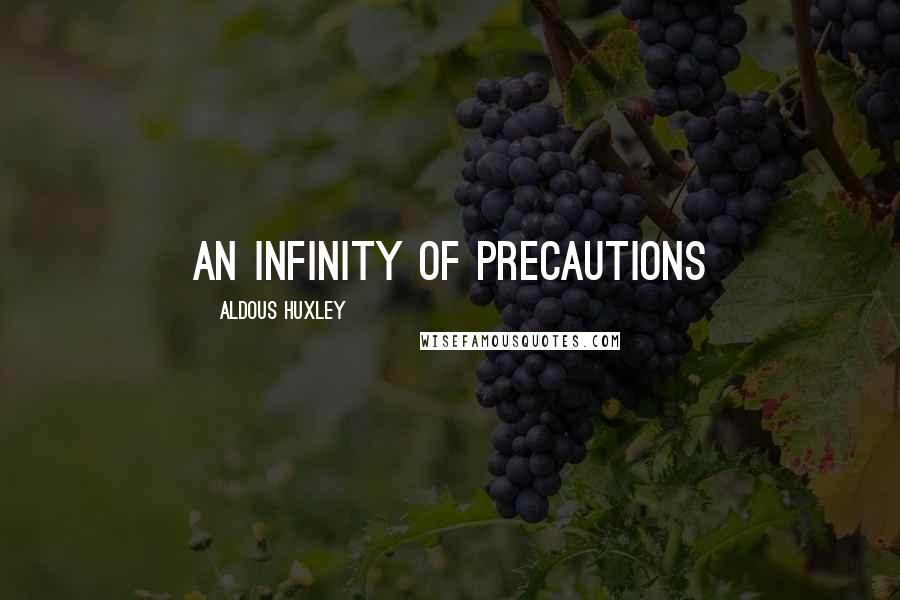 Aldous Huxley Quotes: an infinity of precautions