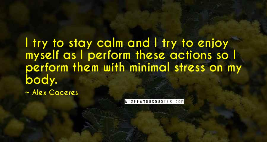 Alex Caceres Quotes: I try to stay calm and I try to enjoy ...