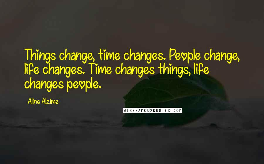 aline alzime quotes things change time changes people change