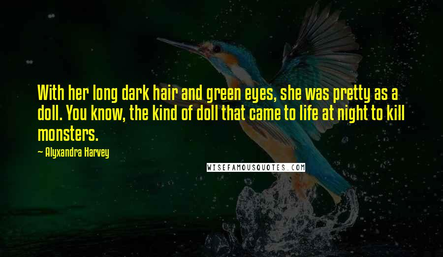 Alyxandra Harvey Quotes With Her Long Dark Hair And Green Eyes She
