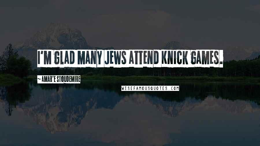 Amar'e Stoudemire Quotes: I'm glad many Jews attend Knick games.