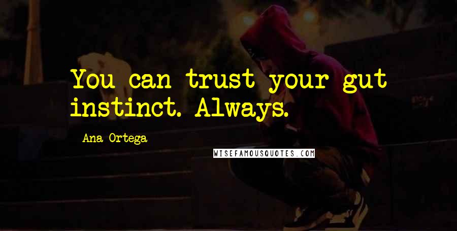 Ana Ortega Quotes: You can trust your gut instinct. Always.