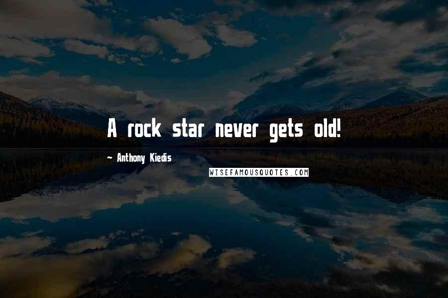 Anthony Kiedis Quotes: A rock star never gets old!