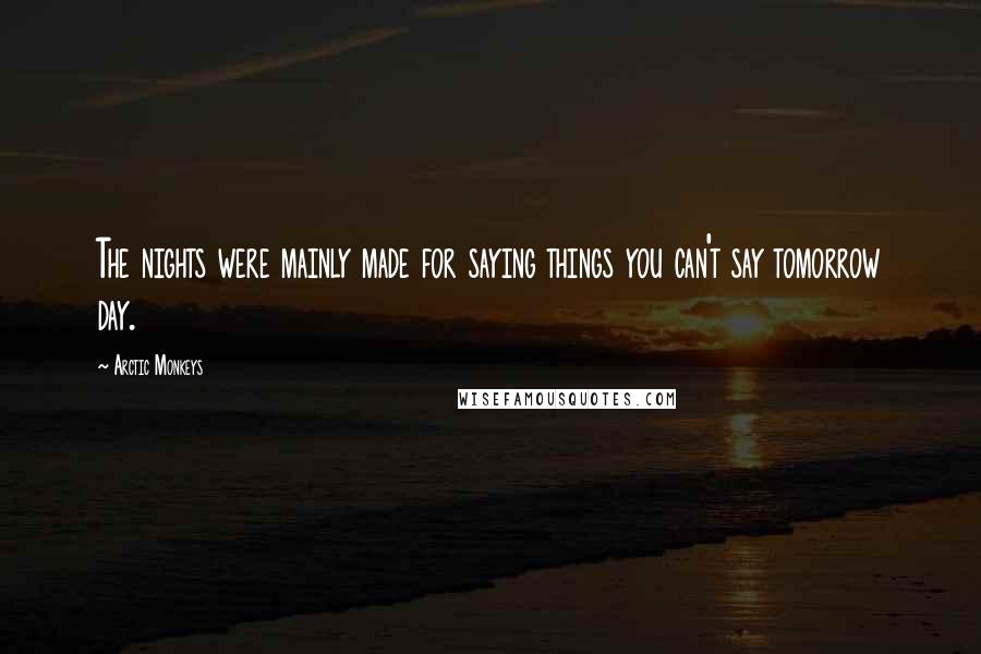 Arctic Monkeys Quotes: The nights were mainly made for ...