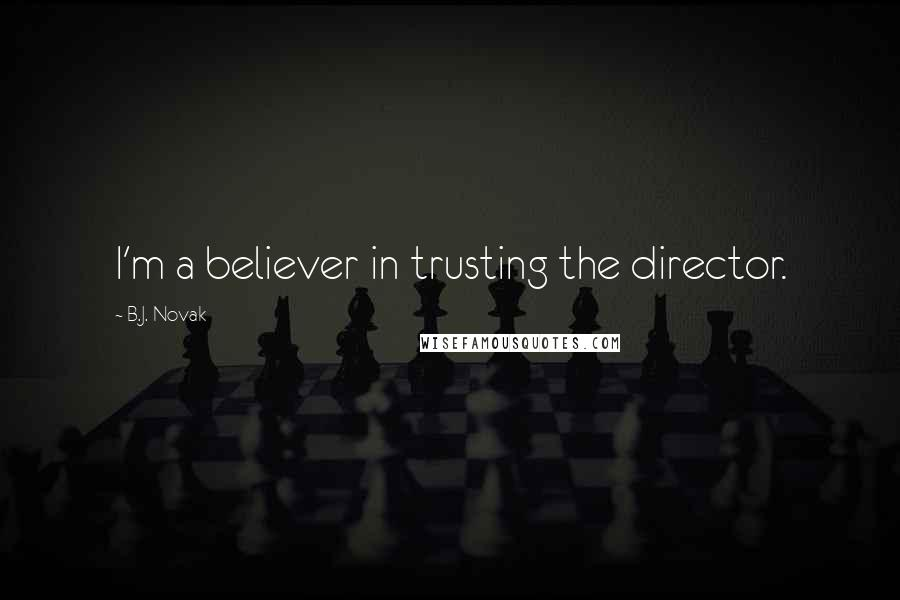 B.J. Novak Quotes: I'm a believer in trusting the director.