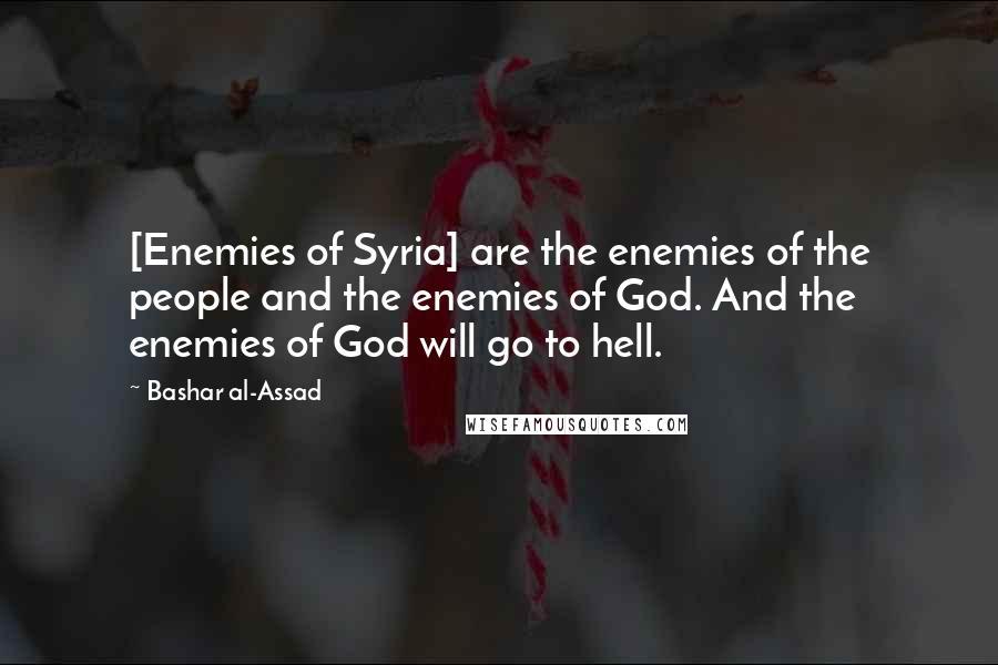 Bashar Al-Assad Quotes: [Enemies of Syria] are the enemies ...