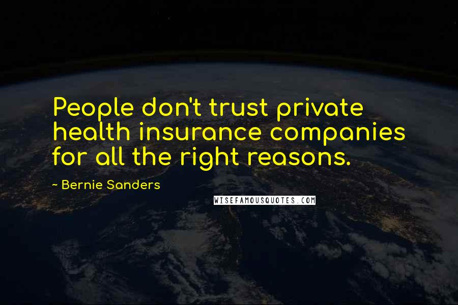Bernie Sanders Quotes: People don't trust private health insurance companies for all the right reasons.