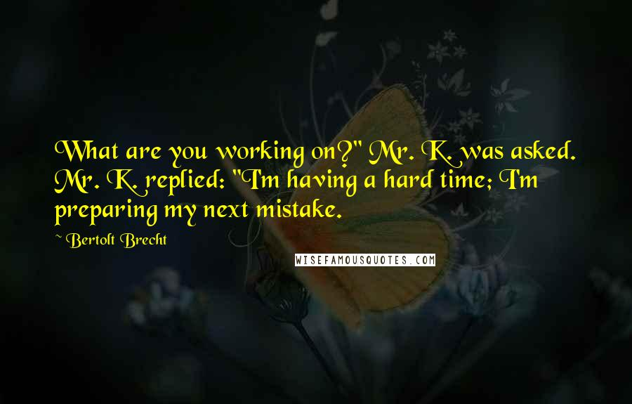 Bertolt Brecht Quotes What Are You Working On Quot Mr K
