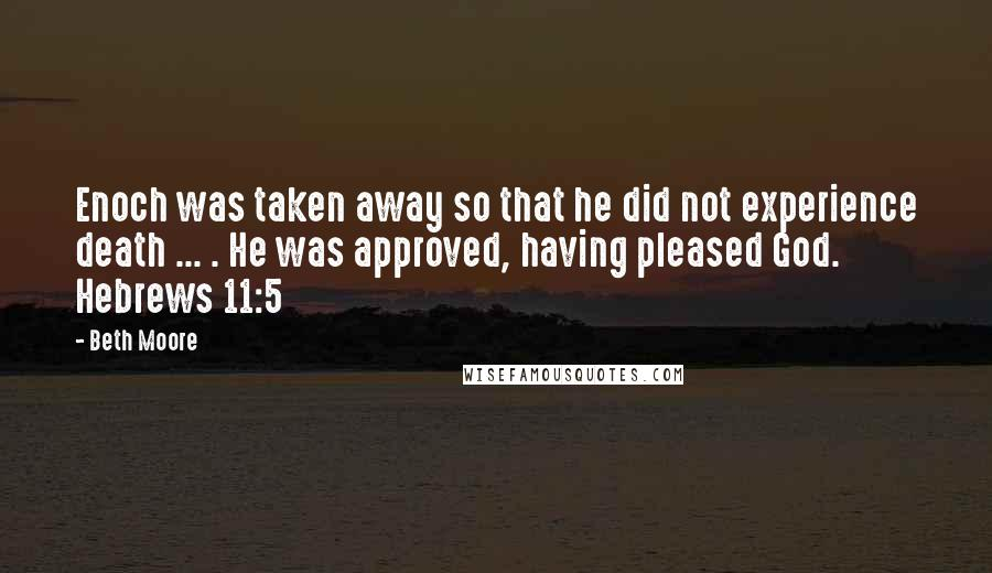 beth moore quotes enoch was taken away so that he did not