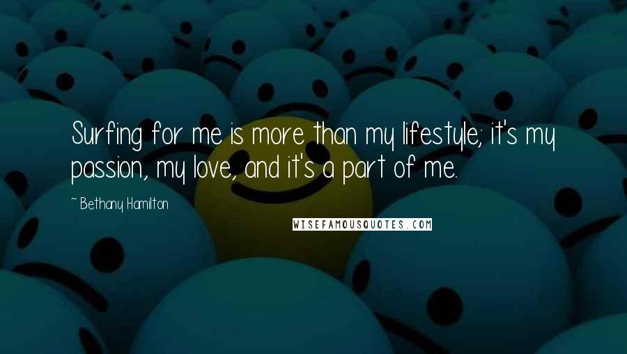 Bethany Hamilton Quotes: Surfing for me is more than my lifestyle; it's my passion, my love, and it's a part of me.