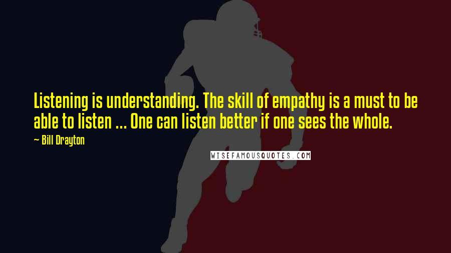 Bill Drayton Quotes Listening Is Understanding The Skill Of