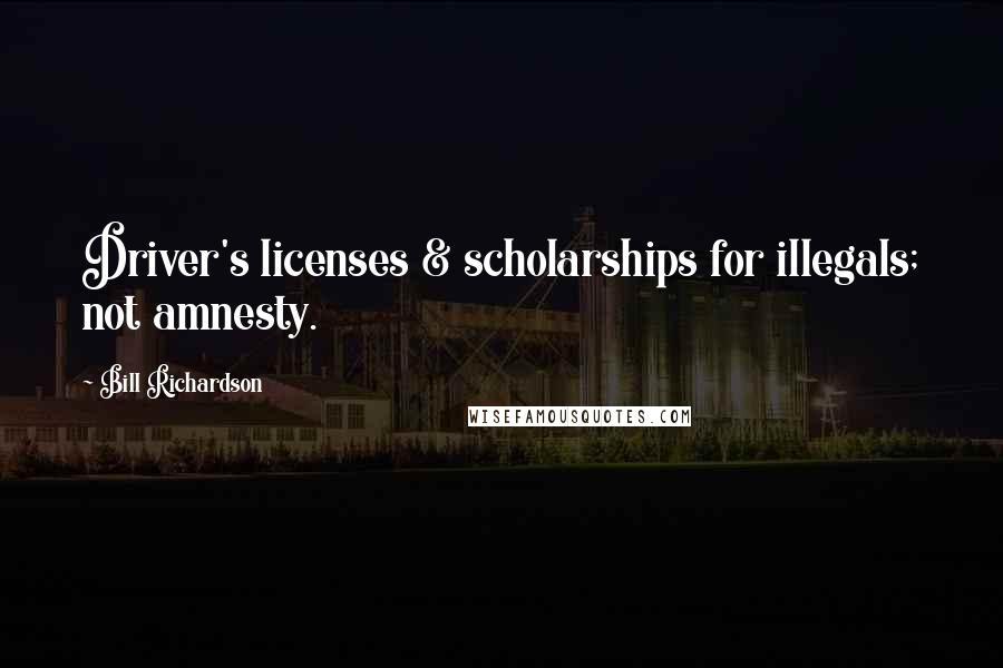Bill Richardson Quotes Driver039s Licenses Amp