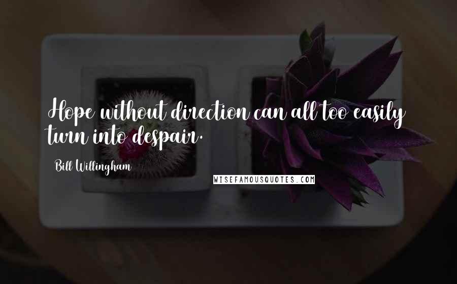 Bill Willingham Quotes: Hope without direction can all too easily turn into despair.