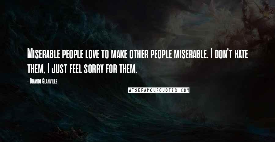 Brandi Glanville Quotes: Miserable people love to make other ...