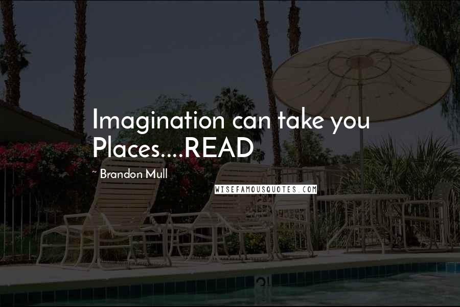 Brandon Mull Quotes: Imagination can take you Places....READ