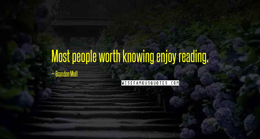 Brandon Mull Quotes: Most people worth knowing enjoy reading.