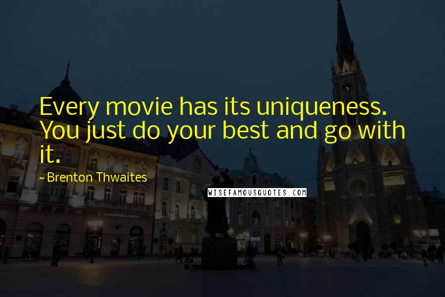 Brenton Thwaites Quotes: Every movie has its uniqueness. You just do your best and go with it.