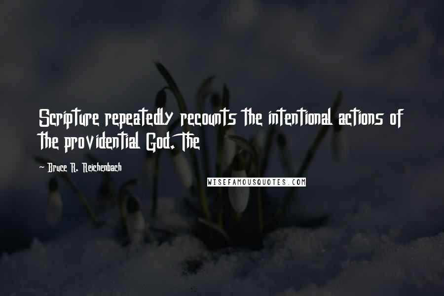 Bruce R. Reichenbach Quotes: Scripture repeatedly recounts the intentional actions of the providential God. The