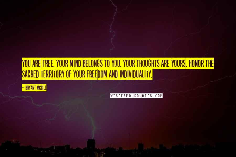 Bryant McGill Quotes: You are free. Your mind belongs to you ...