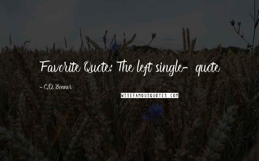 C.D. Bonner Quotes: Favorite Quote: The left single-quote