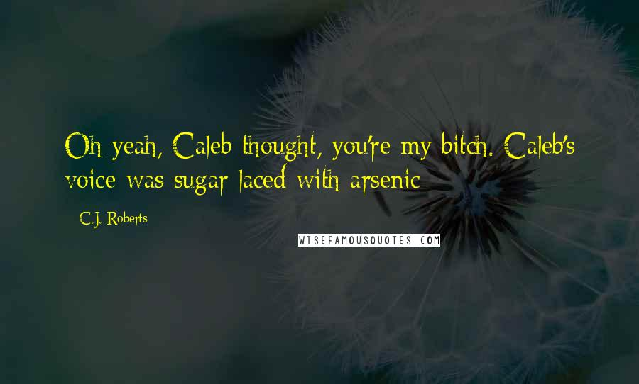 C J  Roberts Quotes: Oh yeah, Caleb thought, you'