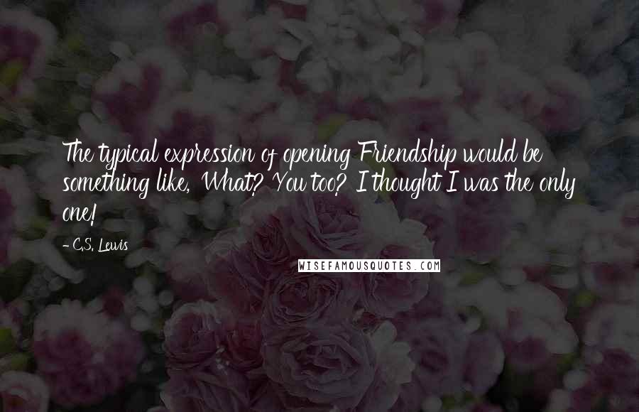 cs lewis quotes the typical expression of opening friendship would be something like