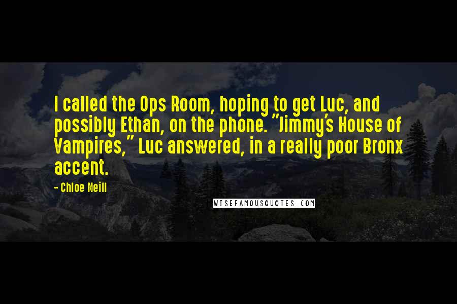 """Chloe Neill Quotes: I called the Ops Room, hoping to get Luc, and possibly Ethan, on the phone. """"Jimmy's House of Vampires,"""" Luc answered, in a really poor Bronx accent."""