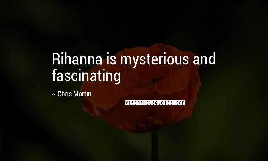 Chris Martin Quotes: Rihanna is mysterious and fascinating