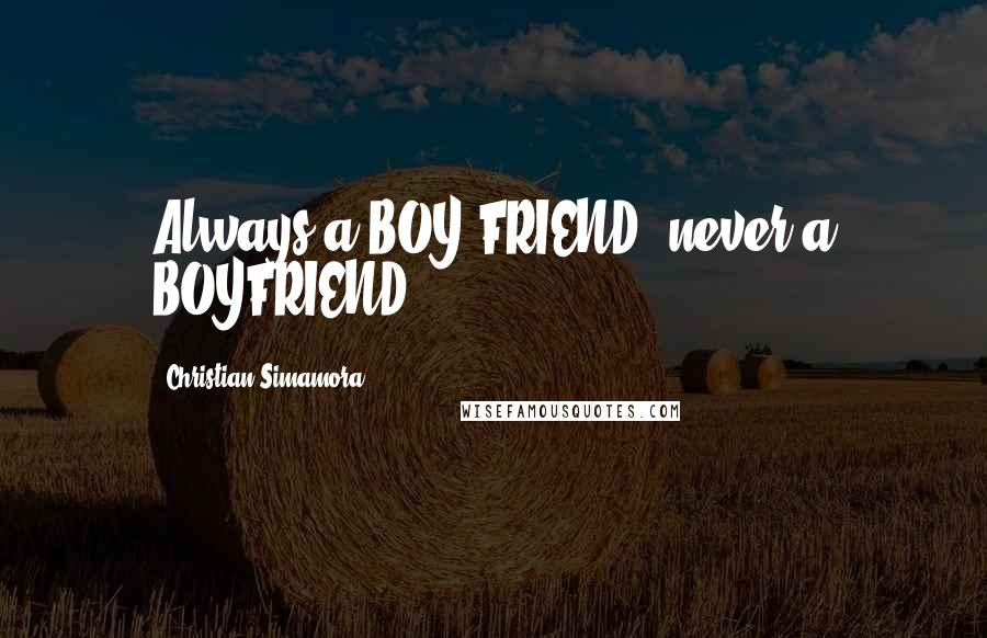 Christian Simamora Quotes: Always a BOY FRIEND, never a BOYFRIEND.