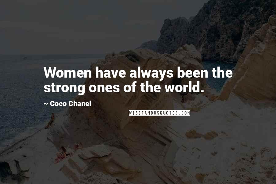 Coco Chanel Quotes: Women have always been the strong ones of the world.