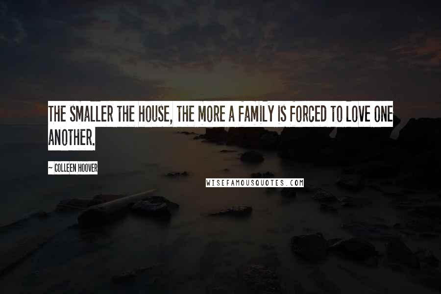 colleen hoover quotes the smaller the house the more a family is