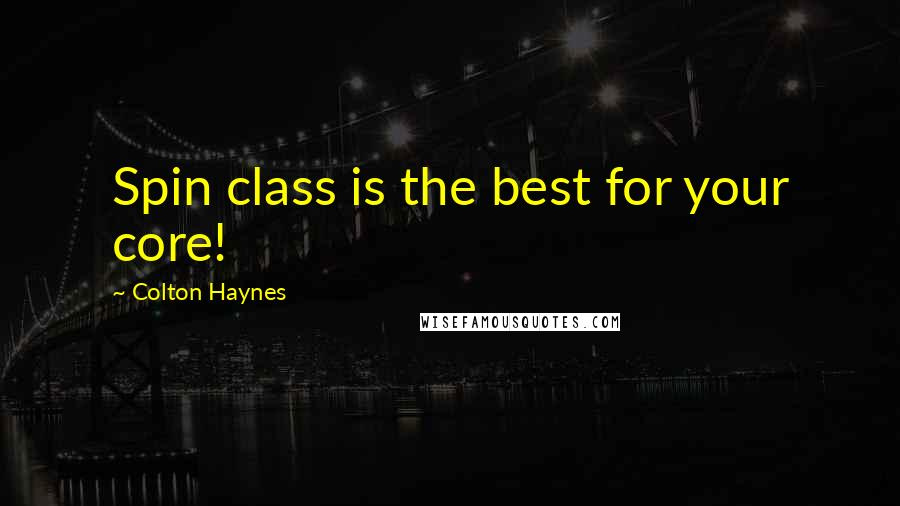 Colton Haynes Quotes: Spin class is the best for your core!