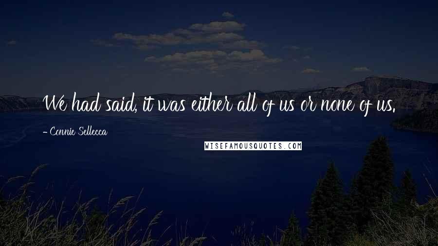 Connie Sellecca Quotes: We had said, it was either all of us or none of us.