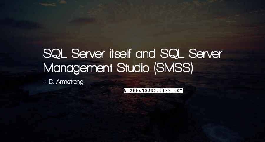 D. Armstrong Quotes: SQL Server itself and SQL Server Management Studio (SMSS).