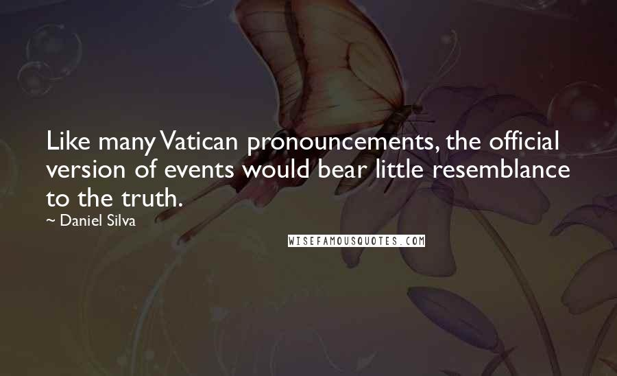 Daniel Silva Quotes: Like many Vatican pronouncements, the official version of events would bear little resemblance to the truth.