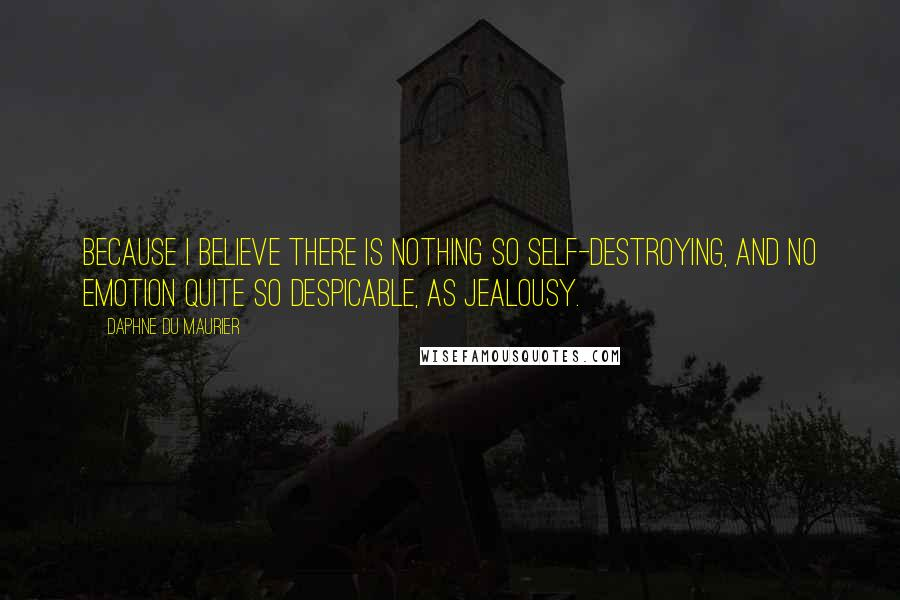 Daphne Du Maurier Quotes: Because I believe there is nothing