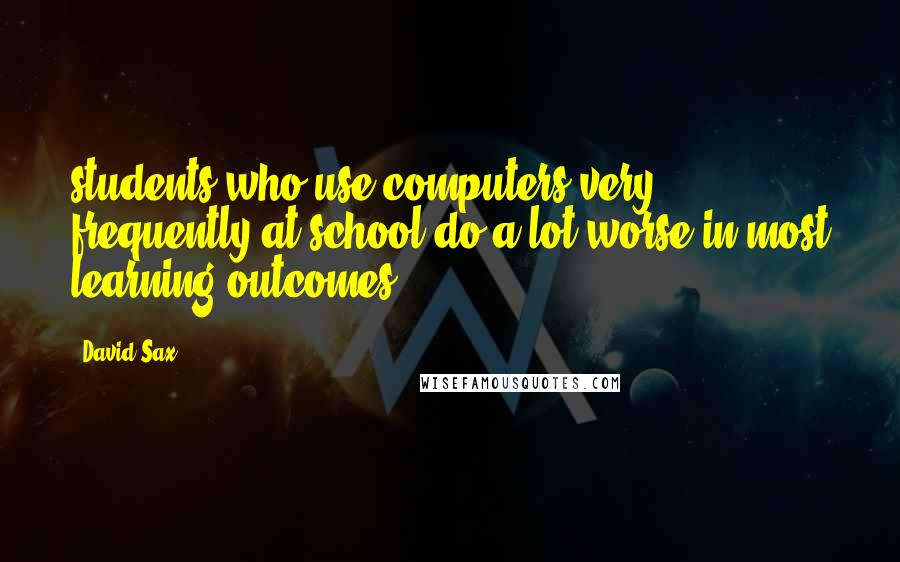 David Sax Quotes Students Who Use Computers Very Frequently