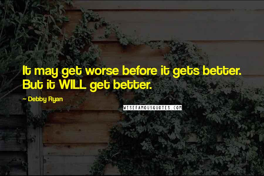 Debby Ryan Quotes: It may get worse before it gets better. But it WILL get better.
