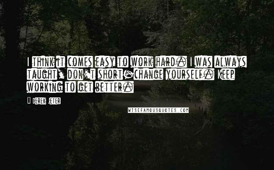 Derek Jeter Quotes I Think It Comes Easy To Work Hard I Was Always
