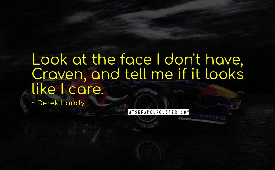 Derek Landy Quotes: Look at the face I don't have, Craven, and tell me if it looks like I care.