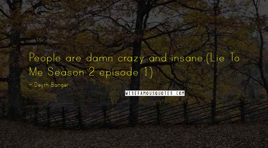 Deyth Banger Quotes: People are damn crazy and insane (Lie
