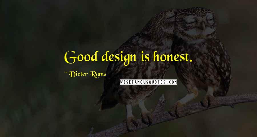 Dieter Rams Quotes: Good design is honest.