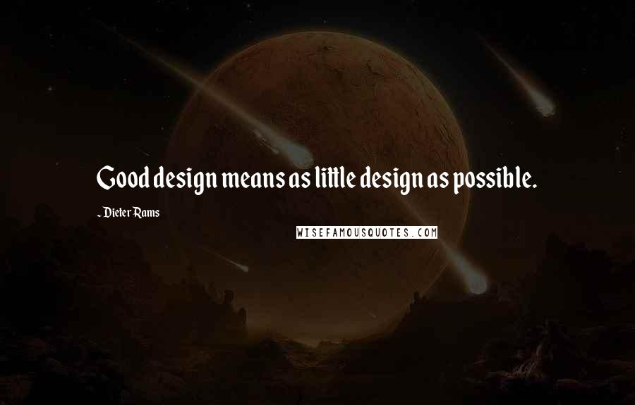 Dieter Rams Quotes: Good design means as little design as possible.