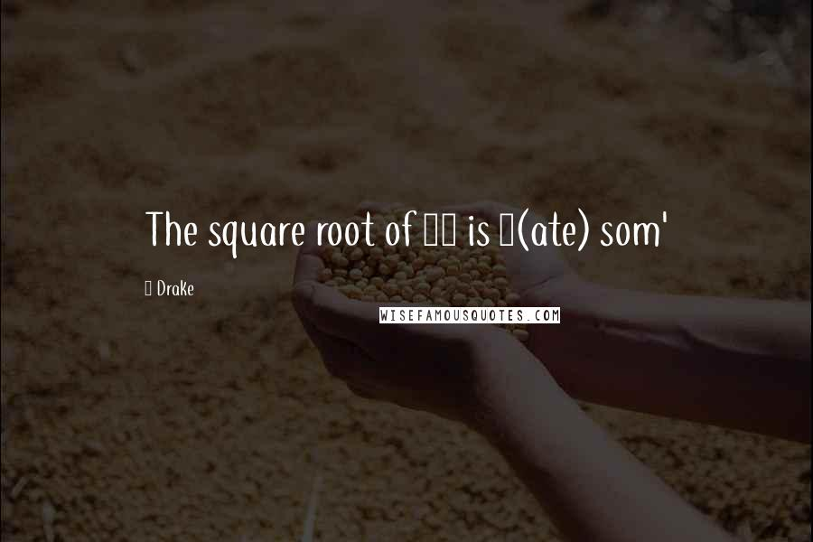 Drake Quotes The Square Root Of 69 Is 8 Ate Som 039