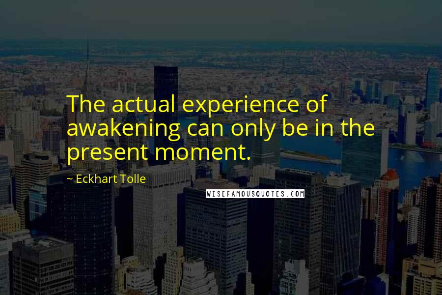 Eckhart Tolle Quotes The Actual Experience Of Awakening Can