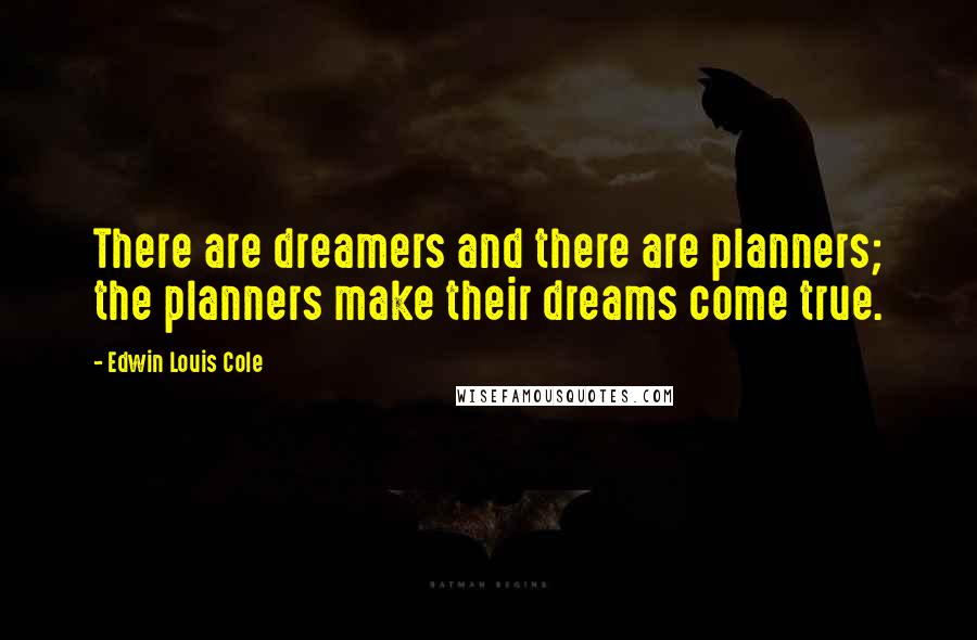 Edwin Louis Cole Quotes: There are dreamers and there are planners; the planners make their dreams come true.
